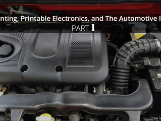 3D Printing, Printable Electronics, and The Automotive Industry Part 1