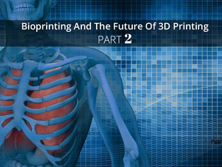 Bioprinting And The Future Of 3D Printing, Part 2