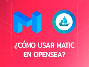 ¿Cómo usar Matic (Polygon) en Opensea y mintear tus NFTs en esta blockchain?