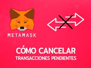 ¿Cómo cancelar transacciones pendientes en Metamask?