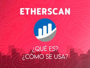 ¿Qué es Etherscan? ¿Cómo se usa?