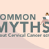 Myths about Cervical Cancer screening