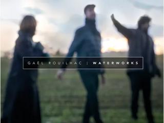 """Sortie de l'Album """"Waterworks"""" de Gaël Rouilhac"""