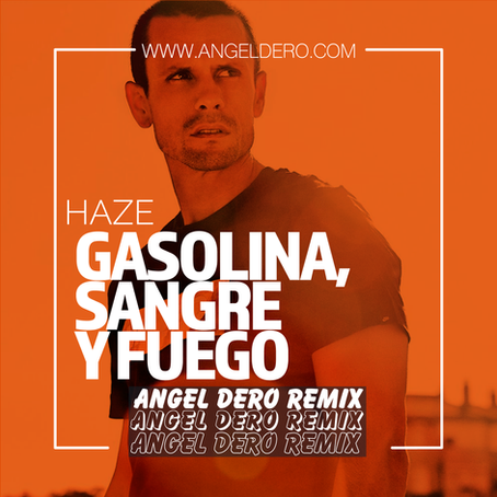 Haze - Gasolina, Sangre y Fuego (Angel Dero Remix)