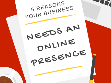 5 Reasons Your Business Needs An Online Presence