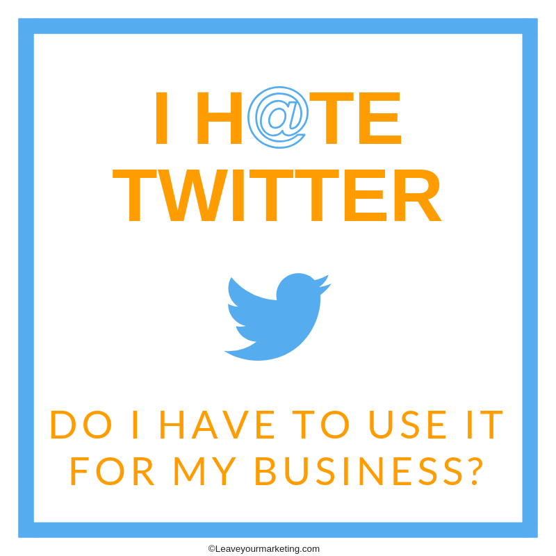 I hate Twitter. Do I have to use it for my business?