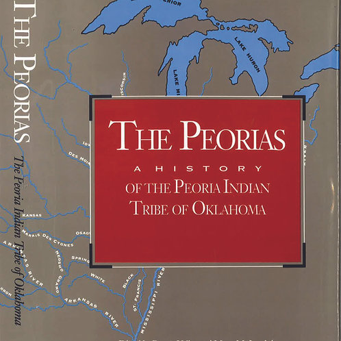 The Peorias: A History of the Peoria Indian Tribe of Oklahoma