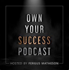 Own Your Success Podcast - Fergus Mathes