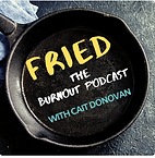 Fried. The Burnout Podcast - Cait Donova