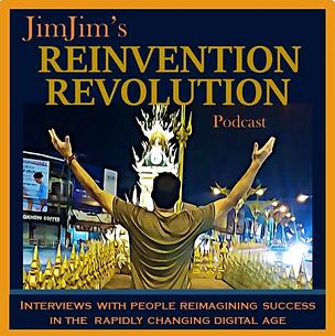 JimJim's Reinvention Revolution Podcast.