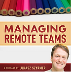 Managing Remote Teams Podcast - Lukasz S