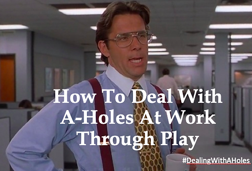How To Deal With A-Holes At Work Through