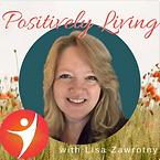 Positively Living Podcast - Lisa Zawrotn