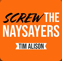 Screw The Naysayers - Tim Alison.png