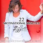 22 Motivational Minutes - Marlo Higgins.