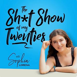 The Sh*t Show of My Twenties - Sophia Lo