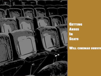 Getting Arses In Seats. Will cinemas survive?