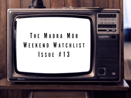 The Madra Mór Weekend Watchlist Issue #13 - Music and film.