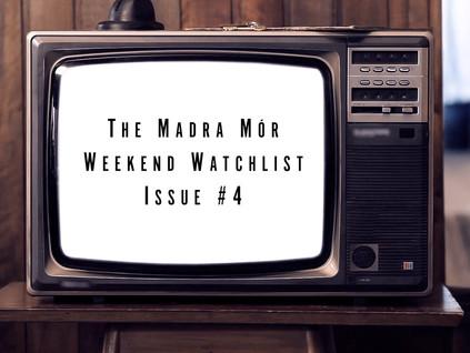 The Madra Mór Weekend Watchlist Issue #4