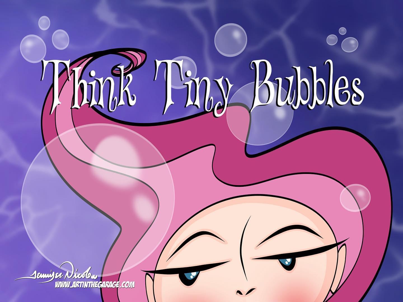 3-11-20 Think Tiny Bubbles
