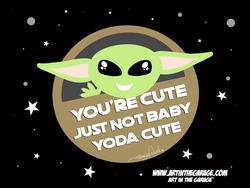 5-18-21 Baby Yoda You're Cute Just Not B