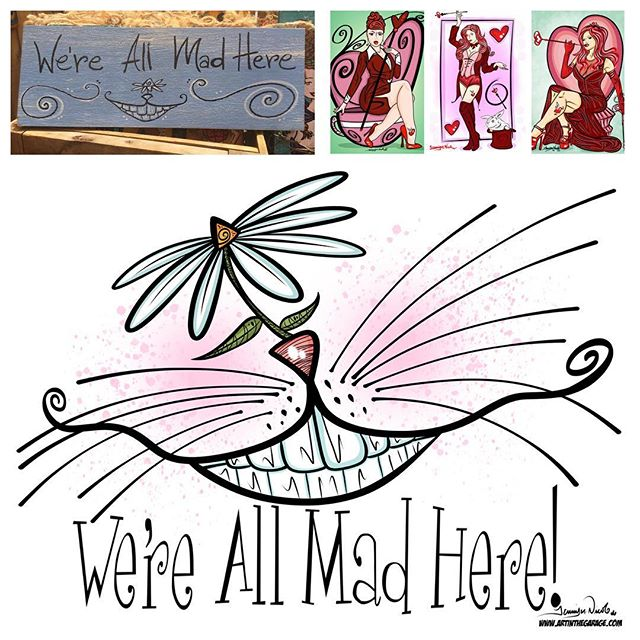 6-5-17 We're All Mad Here. This weekend I met another _Alice-Addict_ who asked me to create a sign f
