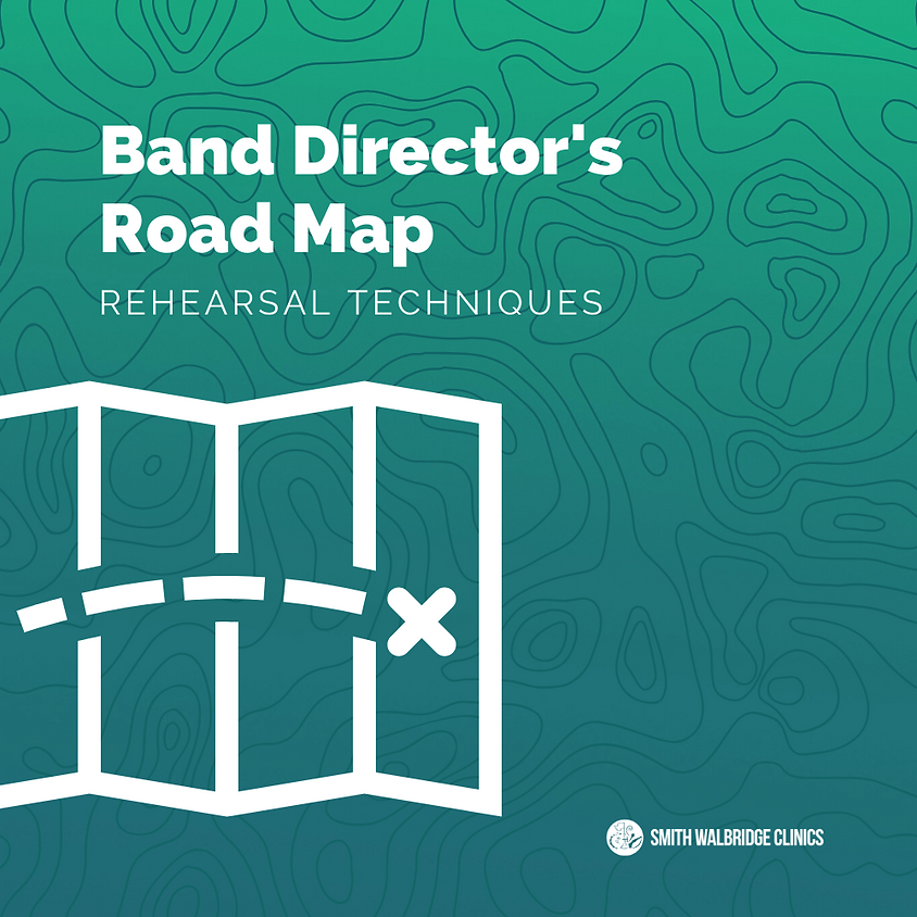 Band Director's Road Map - Rehearsal Techniques