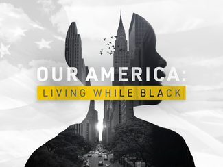 """Our America"" Series Focuses on Living While Black"