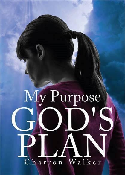 My Purpose, God's  Plan by Charron Walker