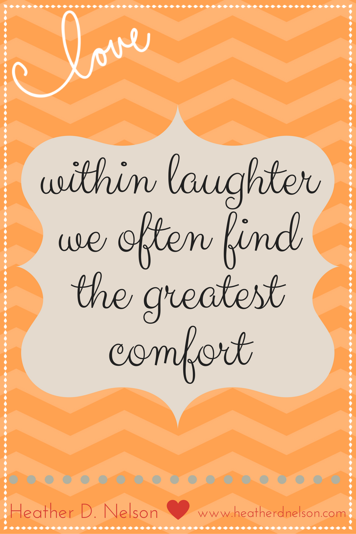 within laughter we often find the greatest comfort