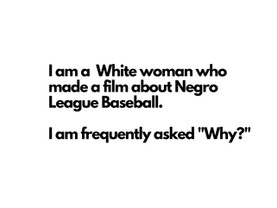 Why would a White woman choose to make a film about The Negro Leagues?