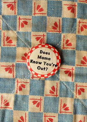 """'40s """"Does Mama Know You're Out"""" Pinback Button"""