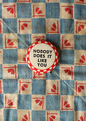 "'40s ""Nobody Does It Like You"" Pinback Button"