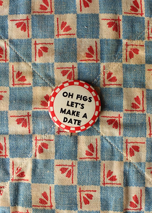 """'40s """"Oh Figs Let's Make A Date"""" Pinback Button"""