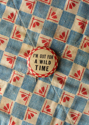 """'40s """"I'm Out For A Wild Time"""" Pinback Button"""