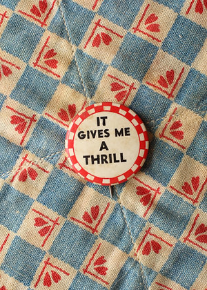 """'40s """"It Gives Me A Thrill"""" Pinback Button"""