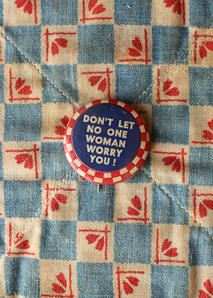 "'40s ""Don't Let No One Woman Worry You!"" Pinback Button"