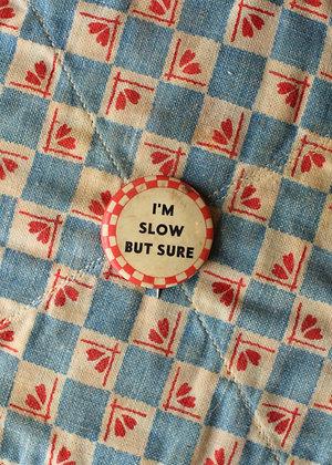 """'40s """"I'm Slow But Sure"""" Pinback Button"""