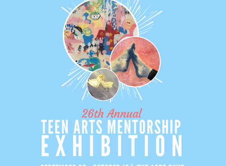 26th Annual Teen Arts Mentorship Exhibition- Community Gallery Exhibit