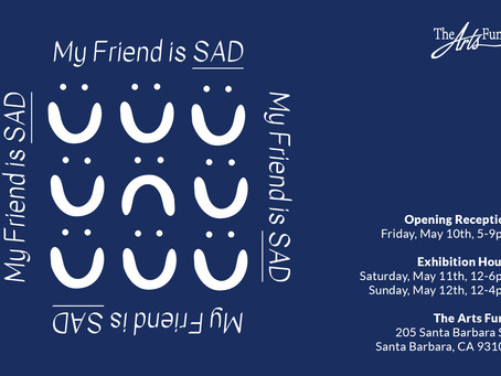 My Friend Is SAD - Community Gallery Pop-Up Exhibit