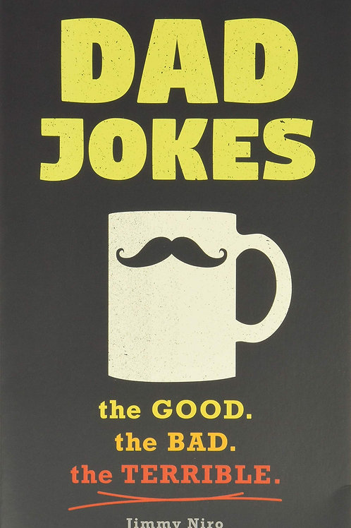 Dad Jokes: the Good. the Bad. The Terrible Paperback by Jimmy Niro