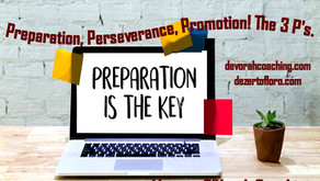 Preparation, Perseverance, Promotion! The 3 P's.