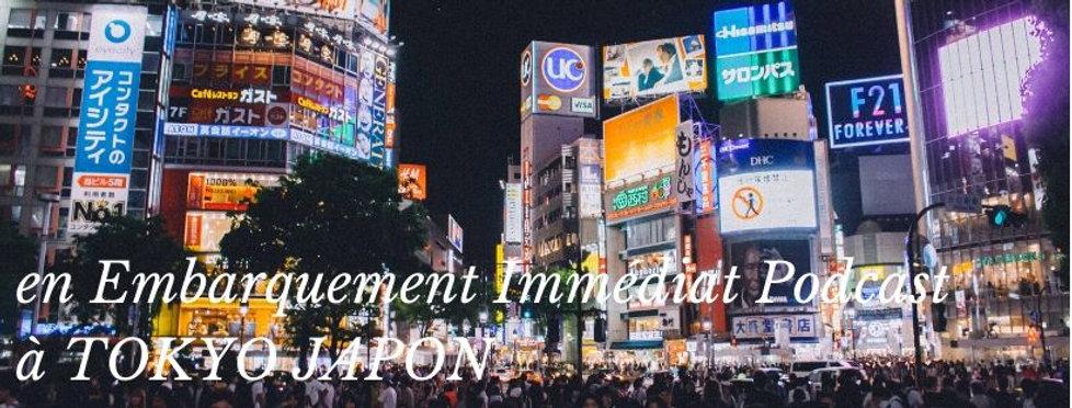 Tokyo japon bonnes adresses podast embarquement immédiat