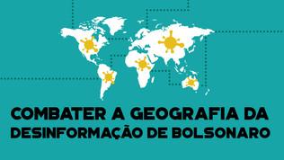 COMBATER A GEOGRAFIA DA DESINFORMAÇÃO DE BOLSONARO