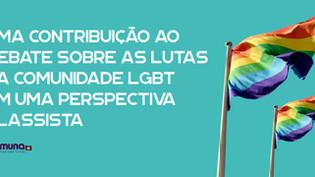 UMA CONTRIBUIÇÃO AO DEBATE SOBRE AS LUTAS DA COMUNIDADE LGBT EM UMA PERSPECTIVA CLASSISTA (2019)