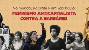 No mundo, no Brasil e em São Paulo: feminismo anticapitalista contra a barbárie!