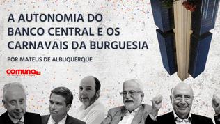 A autonomia do Banco Central e os carnavais da burguesia