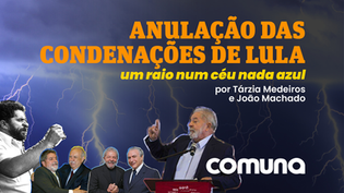 ANULAÇÃO DAS CONDENAÇÕES DE LULA – UM RAIO NUM CÉU NADA AZUL