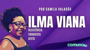 Ilma Viana: Resistência, Conquistas e Afeto