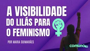 A visibilidade do Lilás para o feminismo